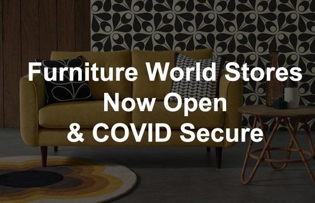 Furniture World Stores are Open and Covid Secure