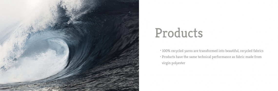 100% recycled yarns are transformed into beautiful, recycled fabrics Products have the same technical performance as fabric made from virgin polyester